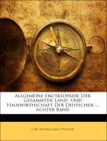 Allgemeine Encyklopädie Der Gesammten Land- Und Hauswirthschaft Der Deutschen ... Achter Band