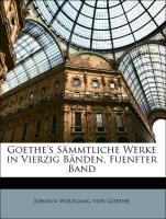 Goethe's Sämmtliche Werke in Vierzig Bänden, Fuenfter Band