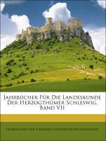 Jahrbücher Für Die Landeskunde Der Herzogthümer Schleswig, Band VII