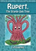 Rupert, the Sturdy Oak Tree: Who Thought He Was a Little Better Than the Other Trees