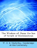 The Wisdom of Jesus the Son of Sirach or Ecclesiasticus