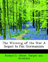 The Winning of the War a Sequel to Pan Germanism