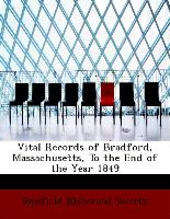 Vital Records of Bradford, Massachusetts, to the End of the Year 1849