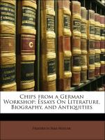 Chips from a German Workshop: Essays on Literature, Biography, and Antiquities