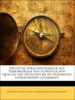 Deutsche Sprachdenkmäler aus Siebenbürgen: Aus schriftlichen Quellen des zwölften bis sechszehnten Jahrhunderts gesammelt