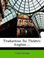 Traduction Du Théâtre Anglois