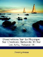 Observations Sur La Physique, Sur L'Histoire Naturelle Et Sur Les Arts, Volume 14