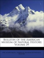 Bulletin of the American Museum of Natural History, Volume 39