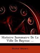 Histoire Sommaire de La Ville de Bayeux