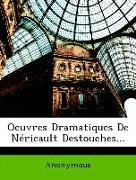 Oeuvres Dramatiques De Néricault Destouches