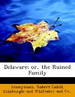 Delaware, Or, the Ruined Family