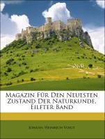Magazin Für Den Neuesten Zustand Der Naturkunde, Eilfter Band