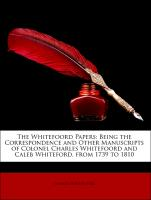 The Whitefoord Papers: Being the Correspondence and Other Manuscripts of Colonel Charles Whitefoord and Caleb Whiteford, from 1739 to 1810