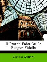 Il Pastor Fido: Ou Le Berger Fidelle