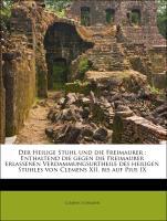 Der Heilige Stuhl und die Freimaurer : Enthaltend die gegen die Freimaurer erlassenen Verdammungsurtheile des heiligen Stuhles von Clemens XII. bis auf Pius IX