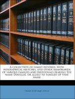A collection of family records, with biographical sketches, and other memoranda of various families and individuals bearing the name Douglas, or allied to families of that name