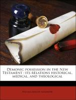 Demonic possession in the New Testament : its relations historical, medical, and theological