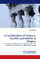 A Consideration of Violence, Sacrifice and Rebirth in Religion