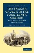 The English Church in the Fourteenth Century: Based on the Birkbeck Lectures, 1948