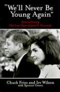 We'll Never Be Young Again: Remembering the Last Days of John F. Kennedy