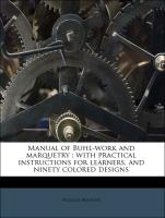 Manual of Buhl-work and marquetry : with practical instructions for learners, and ninety colored designs
