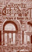 A Day in Old Rome: A Picture of Roman Life