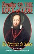 Treatise on the Love of God: Masterful Combination of Theological Principles and Practical Application Regarding Divine Love