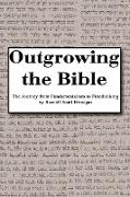 Outgrowing the Bible: The Journey from Fundamentalism to Freethinking
