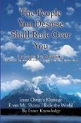 The People You Despise Shall Rule Over You: Jesus Christ's Message from Mt. Shasta / Rule the World by Inner Knowledge