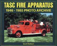 Tasc Fire Apparatus: 1946-1985 Photo Archive