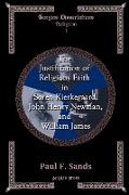The Justification of Religious Faith in S?ren Kierkegaard, John Henry Newman, and William James
