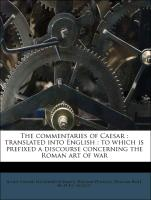 The commentaries of Caesar : translated into English : to which is prefixed a discourse concerning the Roman art of war
