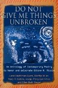 Do Not Give Me Things Unbroken: An Anthology of Contemporary Poetry to Honor and Celebrate Ottone M. Riccio