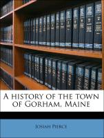 A History of the Town of Gorham, Maine